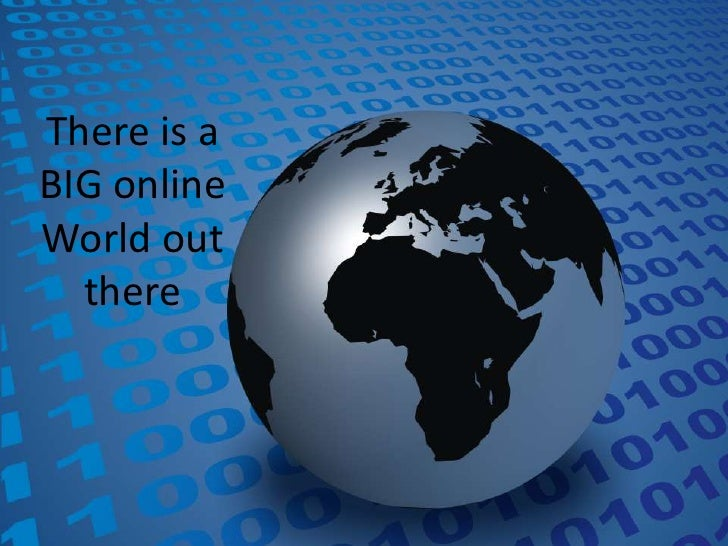 There is a BIG online World out there<br />