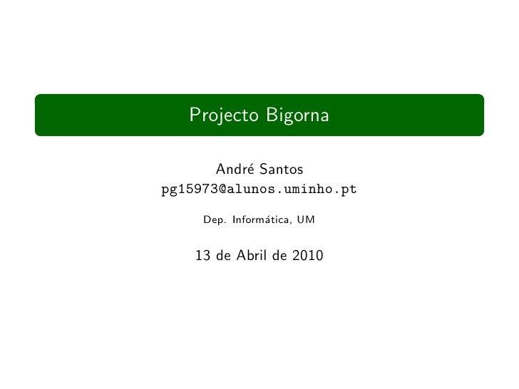 Projecto Bigorna         Andr´ Santos            e pg15973@alunos.uminho.pt      Dep. Inform´tica, UM                 a   ...