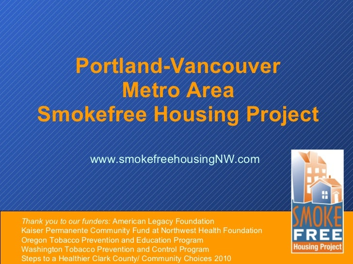 Portland-Vancouver  Metro Area  Smokefree Housing Project  www.smokefreehousingNW.com Thank you to our funders:  American ...