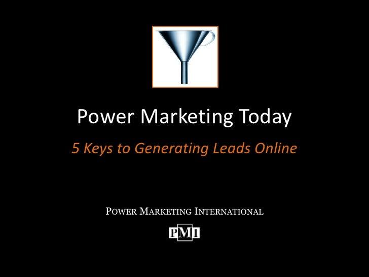 Power Marketing Today<br />5 Keys to Generating Leads Online<br />Power Marketing International<br />