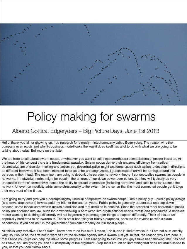 Policy making for swarmsAlberto Cottica, Edgeryders – Big Picture Days, June 1st 2013Hello, thank you all for showing up. ...