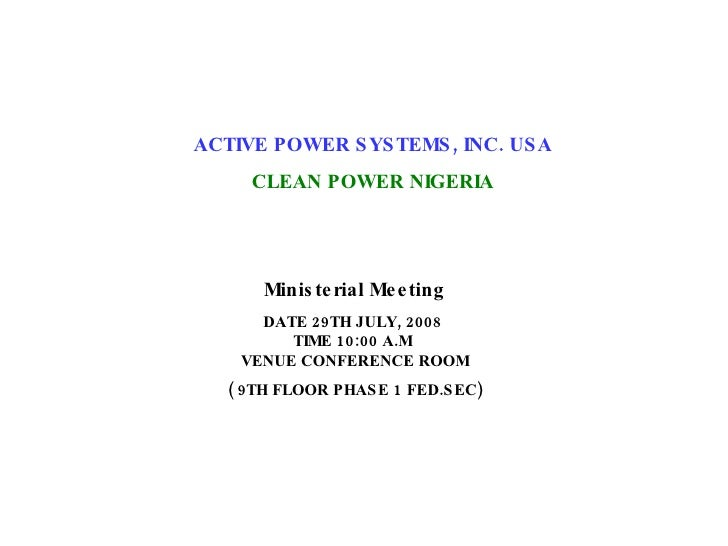 ACTIVE POWER SYSTEMS, INC. USA CLEAN POWER NIGERIA Ministerial Meeting DATE 29TH JULY, 2008  TIME 10:00 A.M  VENUE CONFERE...