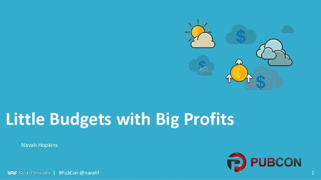 1| #PubCon @navahf Little Budgets with Big Profits Navah Hopkins