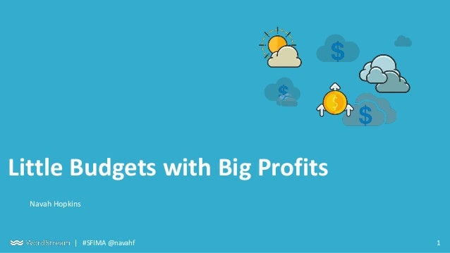1| #SFIMA @navahf Little Budgets with Big Profits Navah Hopkins