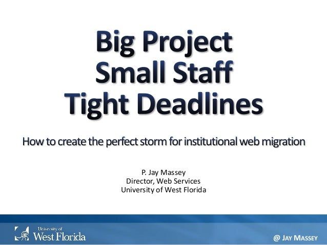 P. Jay Massey Director, Web Services University of West Florida @ JAY MASSEY