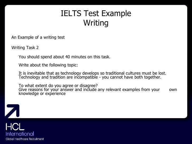 IELTS Test Example Writing <ul><li>An Example of a writing test </li></ul><ul><li>Writing Task 2 </li></ul><ul><li>You sho...