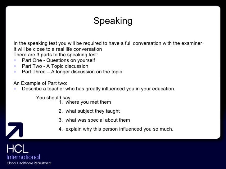 Speaking <ul><li>In the speaking test you will be required to have a full conversation with the examiner </li></ul><ul><li...