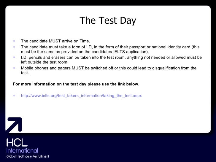 The Test Day <ul><li>The candidate MUST arrive on Time. </li></ul><ul><li>The candidate must take a form of I.D, in the fo...