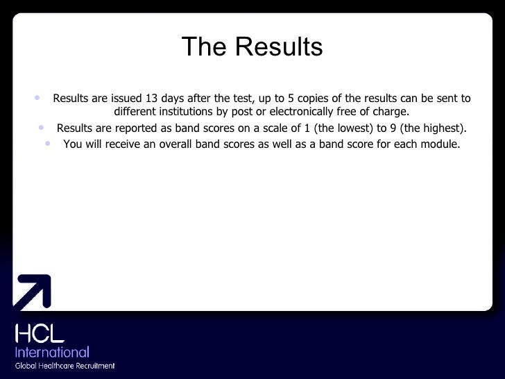 The Results <ul><li>Results are issued 13 days after the test, up to 5 copies of the results can be sent to different inst...