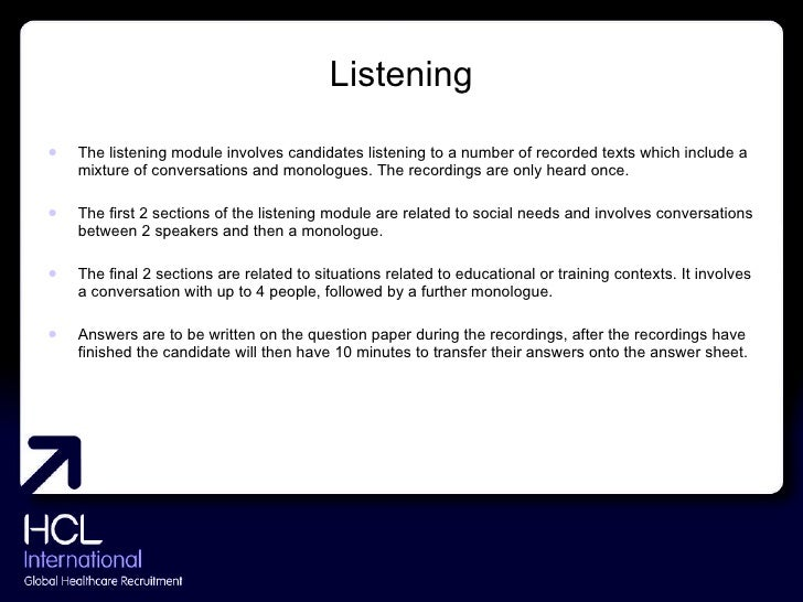 Listening <ul><li>The listening module involves candidates listening to a number of recorded texts which include a mixture...