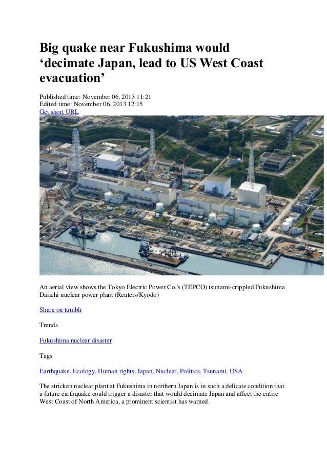 Big quake near Fukushima would 'decimate Japan, lead to US West Coast evacuation' Published time: November 06, 2013 11:21 ...