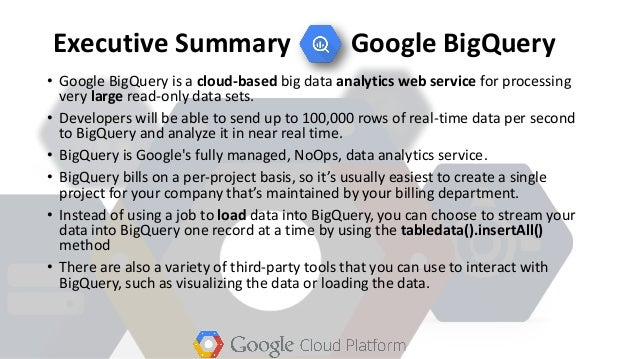 Executive Summary Google BigQuery • Google BigQuery is a cloud-based big data analytics web service for processing very la...