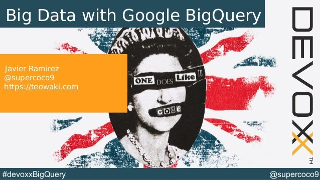 @supercoco9#devoxxBigQuery Big Data with Google BigQuery Javier Ramirez @supercoco9 https://teowaki.com