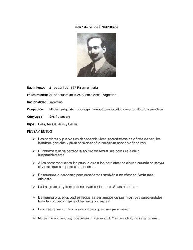 BIGRAFIA DE JOSÉ INGENIEROSNacimiento: 24 de abril de 1877 Palermo, ItaliaFallecimiento: 31 de octubre de 1925 Buenos Aire...
