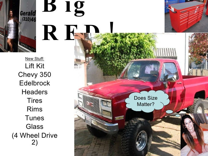 Big RED! New Stuff: Lift Kit Chevy 350 Edelbrock Headers Tires Rims Tunes Glass (4 Wheel Drive 2) Does Size Matter?