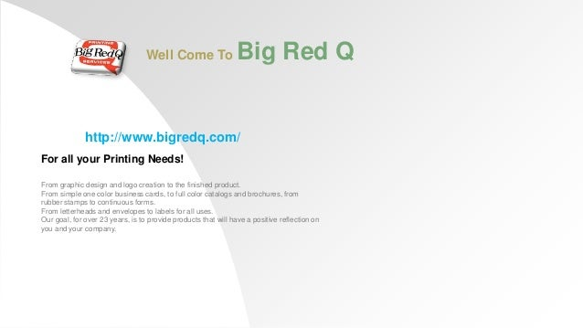 Well Come To  Big Red Q  http://www.bigredq.com/ For all your Printing Needs! From graphic design and logo creation to the...