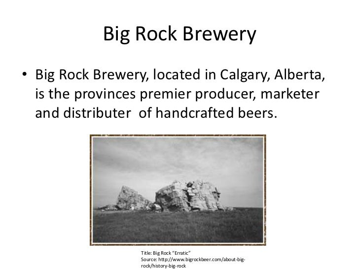 Big Rock Brewery<br />Big Rock Brewery, located in Calgary, Alberta, is the provinces premier producer, marketer and distr...