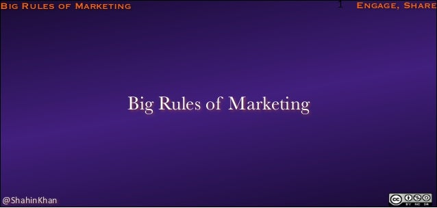 Big Rules of Marketing  Big Rules of Marketing  @ShahinKhan  1  Engage, Share