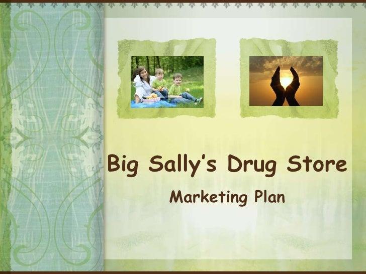 Big Sally's Drug Store     Marketing Plan