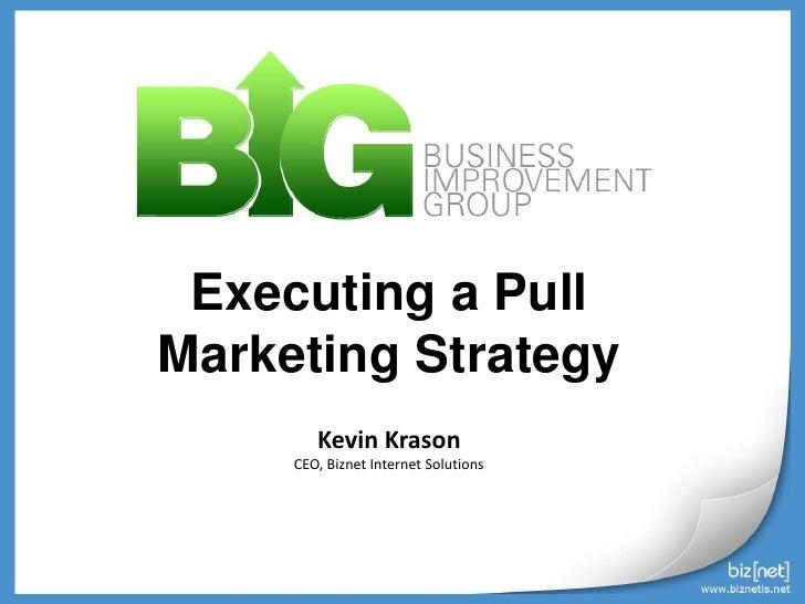 Executing a Pull<br />Marketing Strategy<br />Kevin Krason<br />CEO, Biznet Internet Solutions<br />