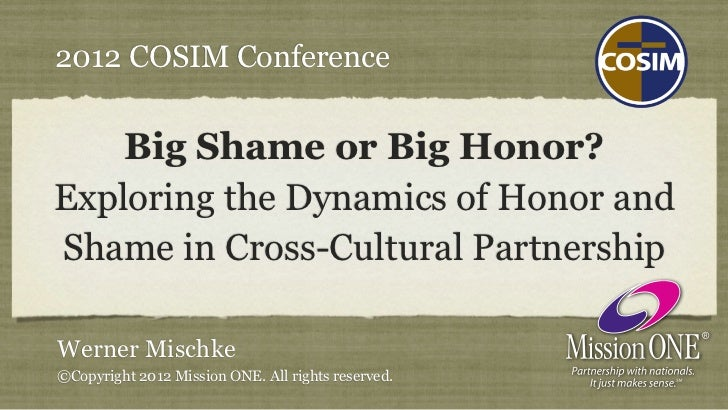 2012 COSIM Conference    Big Shame or Big Honor?Exploring the Dynamics of Honor andShame in Cross-Cultural PartnershipWern...