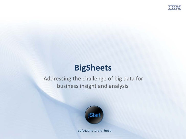 BigSheets Addressing the challenge of big data for     business insight and analysis