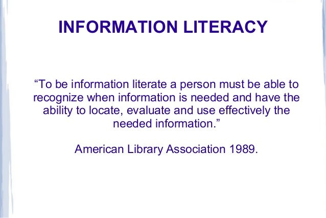 "INFORMATION LITERACY""To be information literate a person must be able torecognize when information is needed and have thea..."