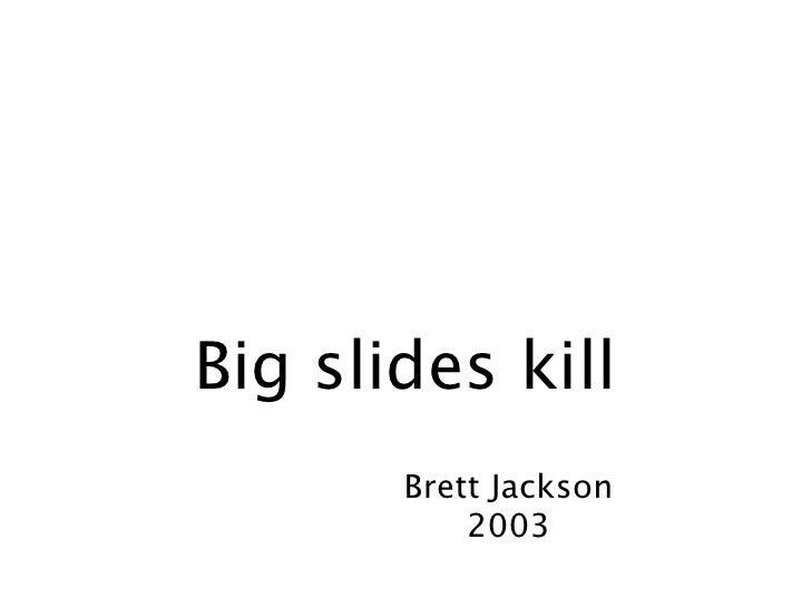 Big slides kill        Brett Jackson            2003