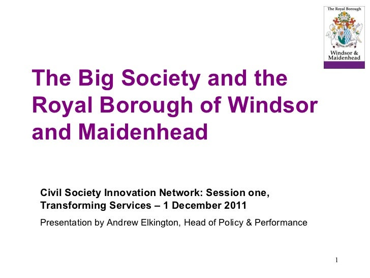 The Big Society and the Royal Borough of Windsor and Maidenhead Civil Society Innovation Network: Session one, Transformin...