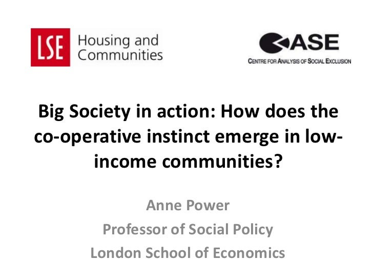 Big Society in action: How does theco-operative instinct emerge in low-      income communities?              Anne Power  ...