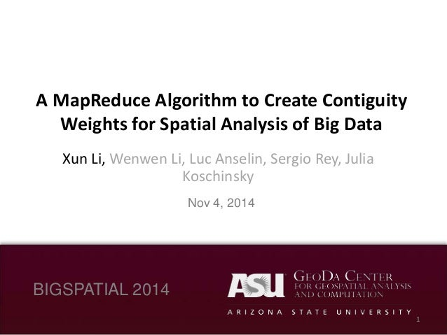 The Problem  A MapReduce Algorithm to Create Contiguity  Weights for Spatial Analysis of Big Data  Xun Li, Wenwen Li, Luc ...