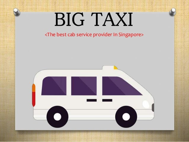 BIG TAXI <The best cab service provider In Singapore>