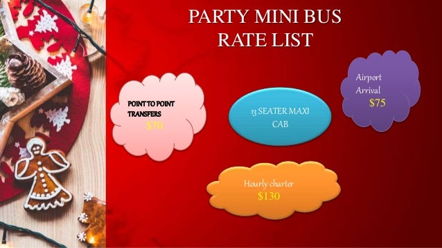 PARTY MINI BUS RATE LIST 13 SEATER MAXI CAB POINTTOPOINT TRANSFERS $70 Airport Arrival $75 Hourly charter $130