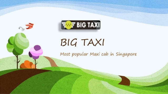 BIG TAXI Most popular Maxi cab in Singapore