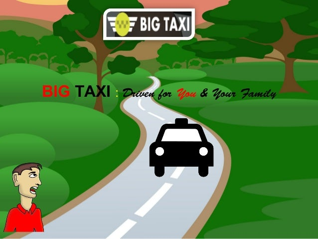 BIG TAXI : Driven for You & Your Family