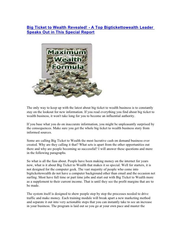 Big Ticket to Wealth Revealed! - A Top Bigtickettowealth Leader Speaks Out in This Special Report     The only way to keep...
