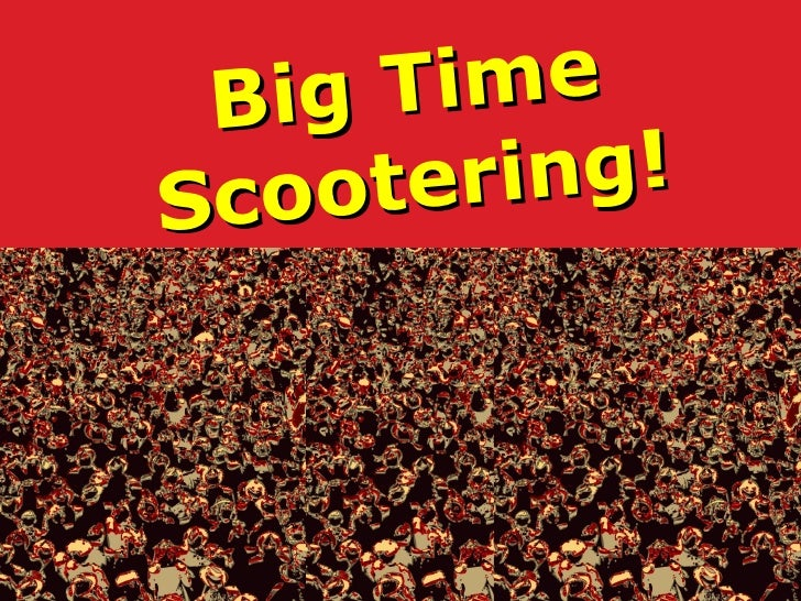 Big Time Scootering!