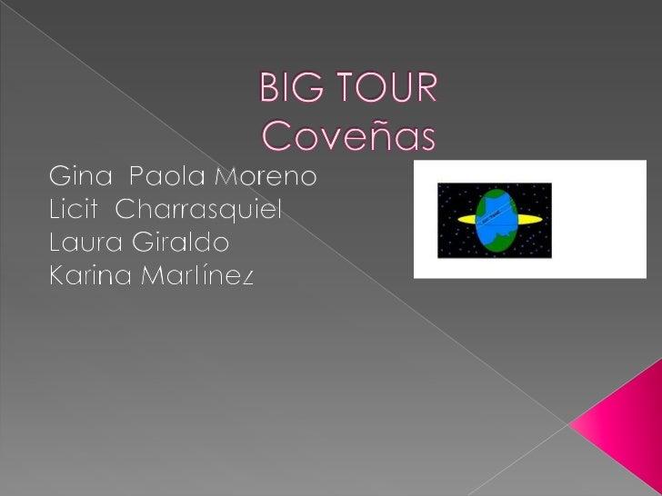 BIG TOURCoveñas <br />Gina  Paola Moreno      <br />Licit  Charrasquiel<br />Laura Giraldo<br />Karina Martínez<br />