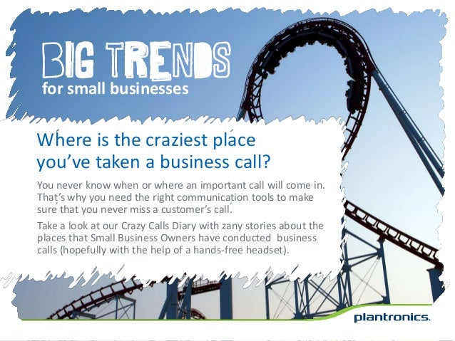 Big trends for small businesses Where is the craziest place you've taken a business call? You never know when or where an ...