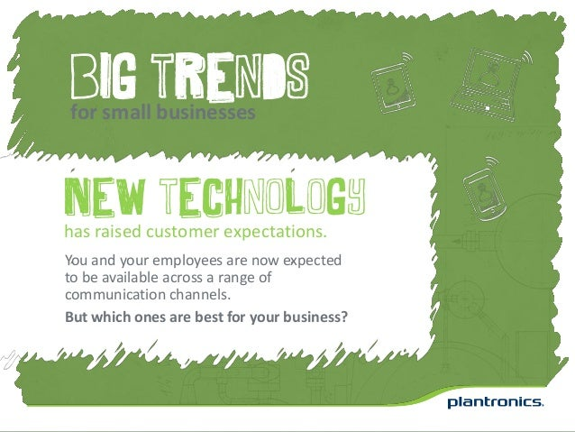 Big trendsfor small businessesNew technologyhas raised customer expectations.You and your employees are now expectedto be ...