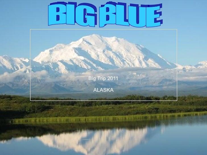 Big Trip 2011 ALASKA BIG BLUE
