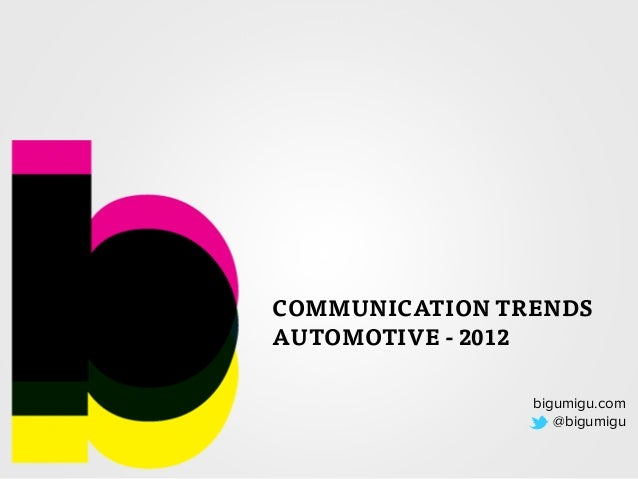 bigumigu.com@bigumiguCOMMUNICATION TRENDSAUTOMOTIVE - 2012