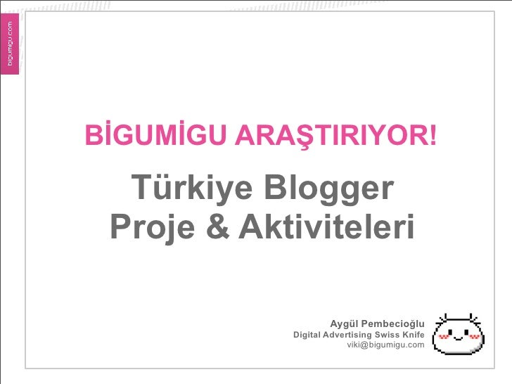 BİGUMİGU ARAŞTIRIYOR!   Türkiye Blogger  Proje & Aktiviteleri                       Aygül Pembecioğlu              Digital...