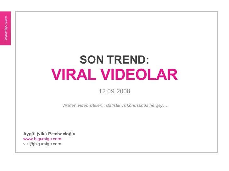 SON TREND: VIRAL VIDEOLAR 12.09.2008 Viraller, video siteleri, istatistik vs konusunda herşey… Aygül (viki) Pembecioğlu ww...