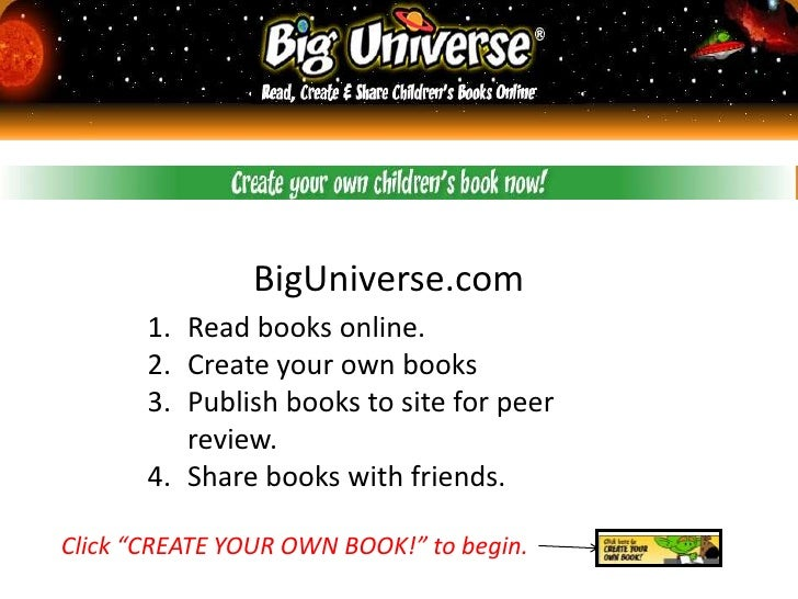 BigUniverse.com<br />Read books online.<br />Create your own books<br />Publish books to site for peer review.<br />Share ...