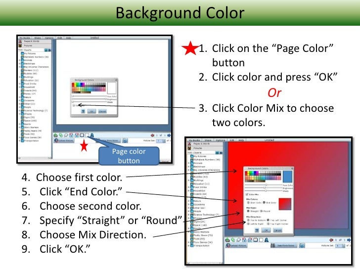 """Background Color<br />Click on the """"Page Color"""" button<br />Click color and press """"OK""""<br />Or<br />Click Color Mix to cho..."""
