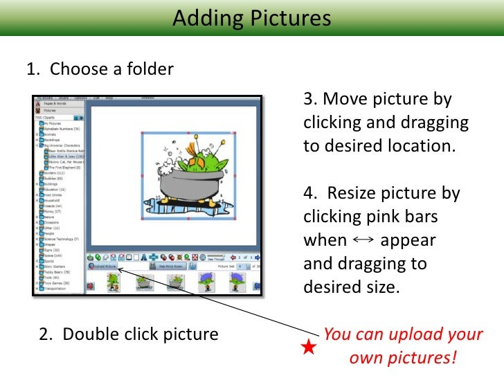 Adding Pictures<br />1.  Choose a folder<br />3. Move picture by clicking and dragging to desired location.<br />4.  Resiz...