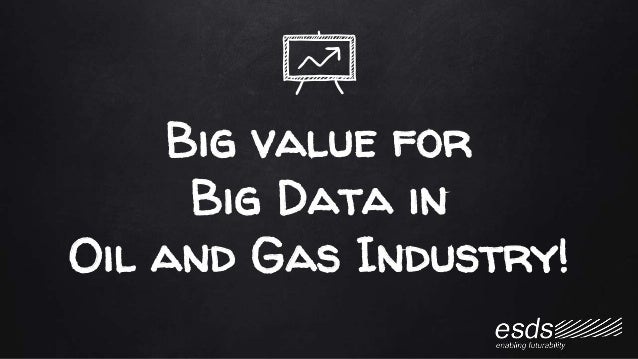 Big value for Big Data in Oil and Gas Industry!
