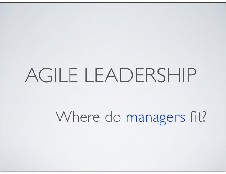 AGILE LEADERSHIP  Where do managers fit?