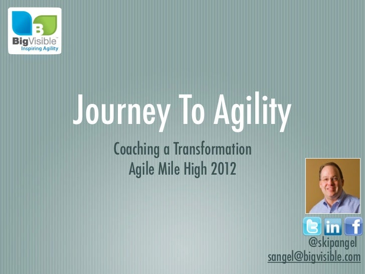 Journey To Agility   Coaching a Transformation     Agile Mile High 2012                                       @skipangel  ...
